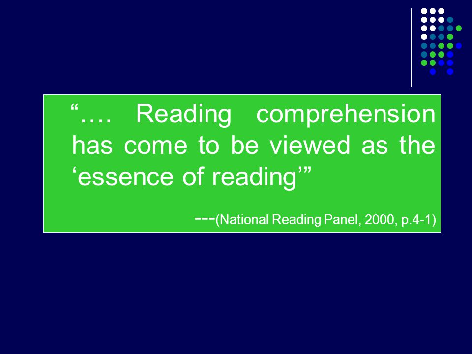 """…. Reading comprehension has come to be viewed as the 'essence of reading'"" --- (National Reading Panel, 2000, p.4-1)"