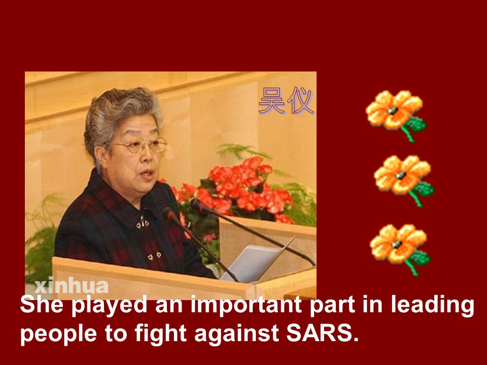 She played an important part in leading people to fight against SARS.