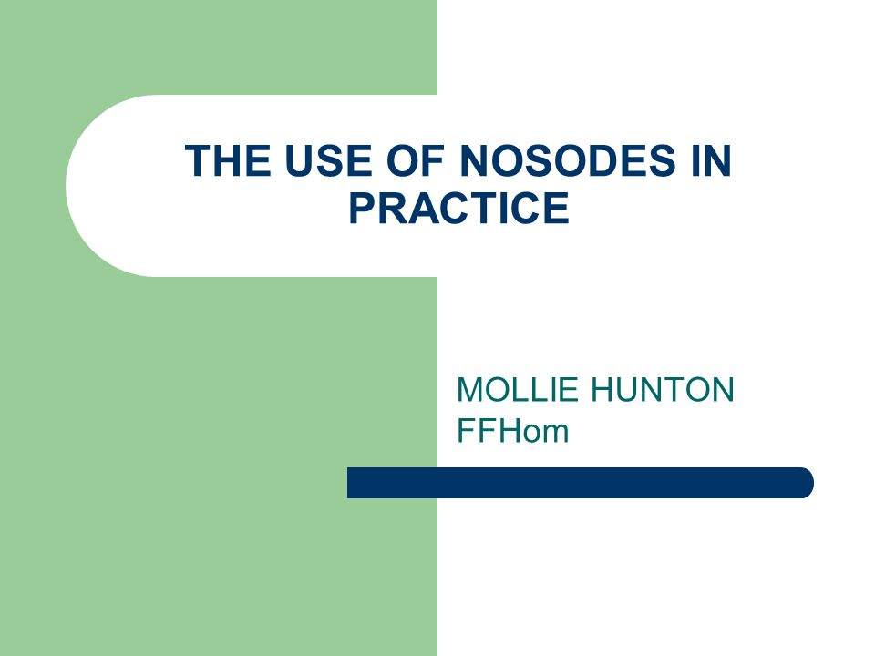 THE USE OF NOSODES IN PRACTICE MOLLIE HUNTON FFHom