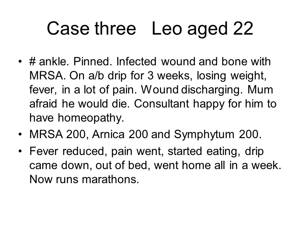 Case three Leo aged 22 # ankle. Pinned. Infected wound and bone with MRSA.