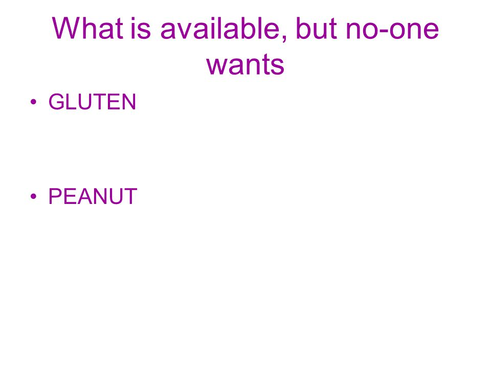 What is available, but no-one wants GLUTEN PEANUT