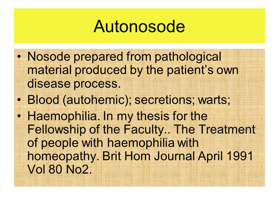 Autonosode Nosode prepared from pathological material produced by the patient's own disease process.