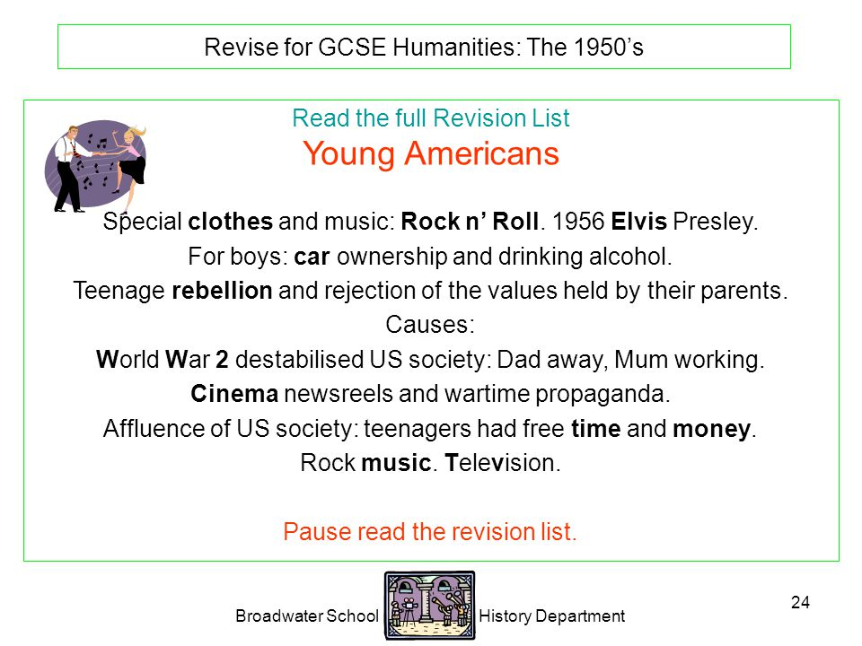 Broadwater School History Department 24 Revise for GCSE Humanities: The 1950's Read the full Revision List Young Americans Special clothes and music: Rock n' Roll.