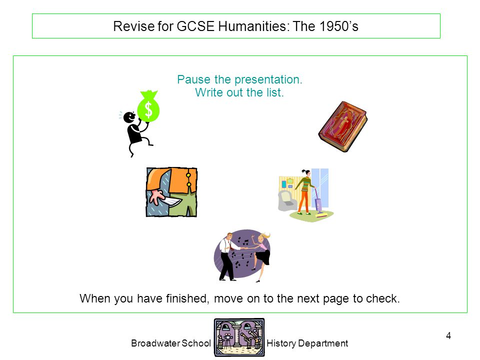 Broadwater School History Department 4 Revise for GCSE Humanities: The 1950's Pause the presentation.