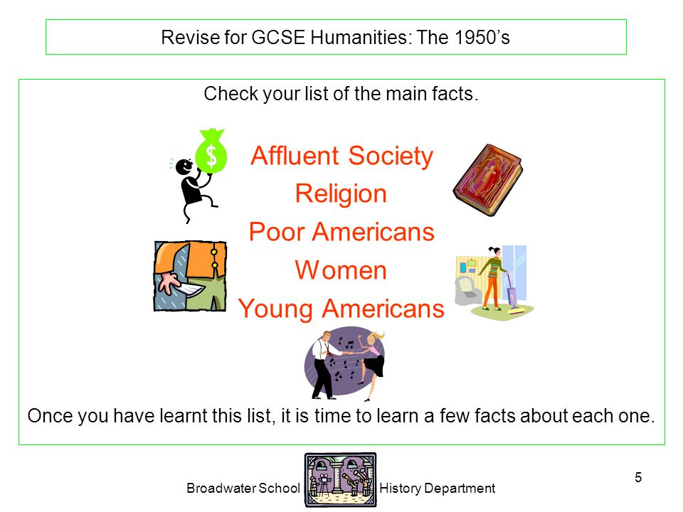 Broadwater School History Department 5 Revise for GCSE Humanities: The 1950's Check your list of the main facts.