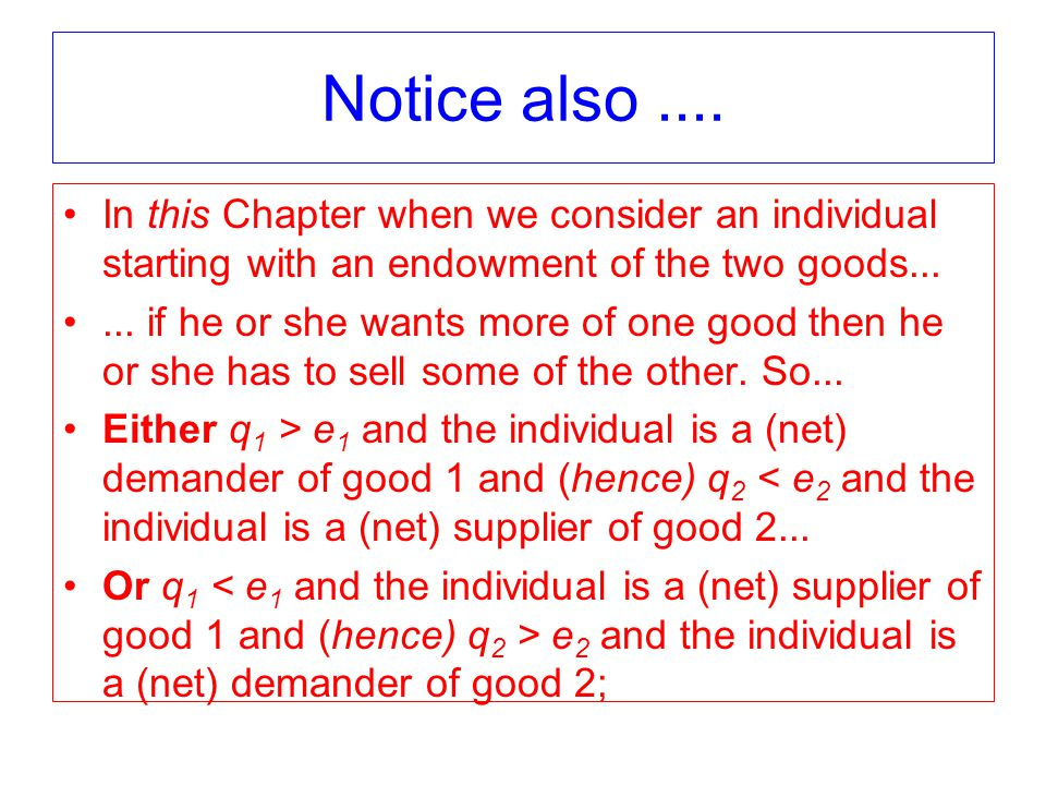 Notice also.... In this Chapter when we consider an individual starting with an endowment of the two goods...... if he or she wants more of one good t