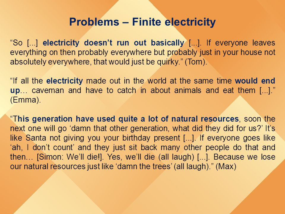 "Problems – Finite electricity ""So [...] electricity doesn't run out basically [...]. If everyone leaves everything on then probably everywhere but pro"