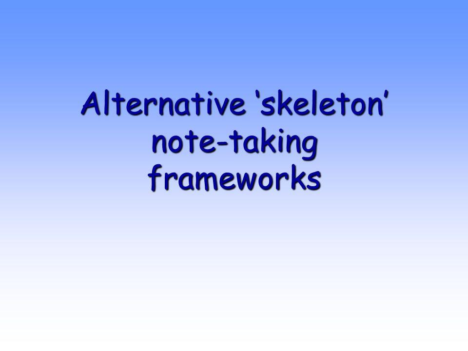 Alternative 'skeleton' note-taking frameworks