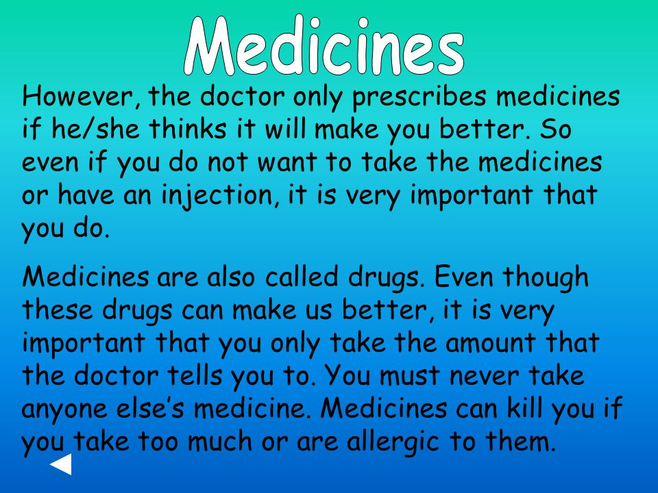 However, the doctor only prescribes medicines if he/she thinks it will make you better.