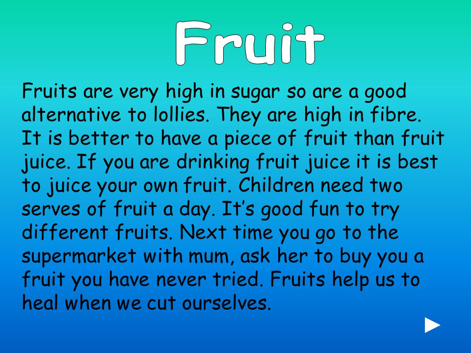 Fruits are very high in sugar so are a good alternative to lollies.