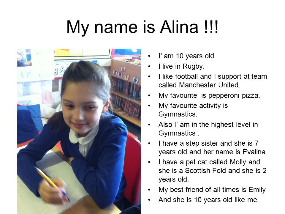 My name is Alina !!. I am 10 years old. I live in Rugby.
