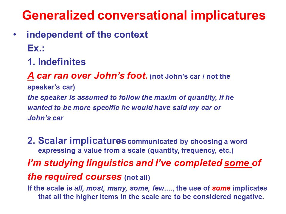 Generalized conversational implicatures independent of the context Ex.: 1.Indefinites A car ran over John's foot.