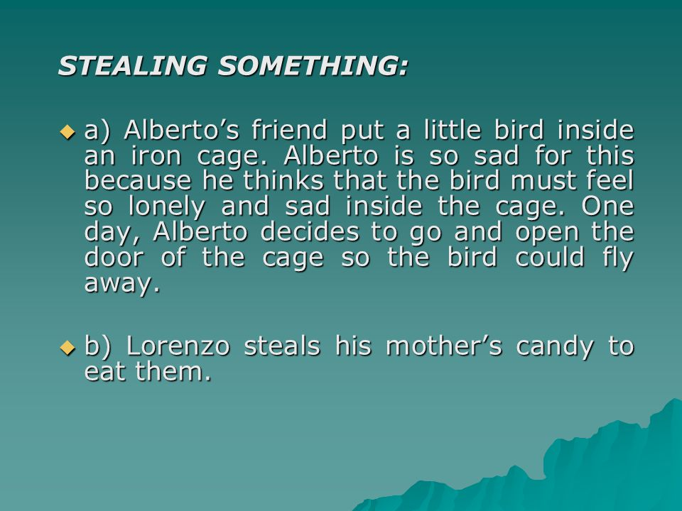 STEALING SOMETHING:  a) Alberto's friend put a little bird inside an iron cage.