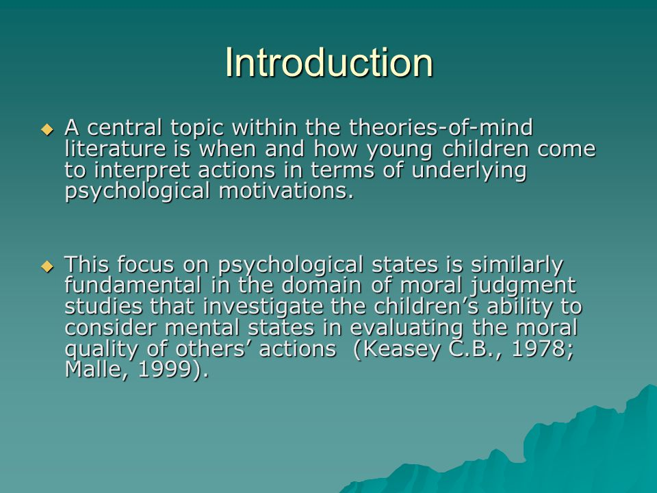Introduction  A central topic within the theories-of-mind literature is when and how young children come to interpret actions in terms of underlying psychological motivations.