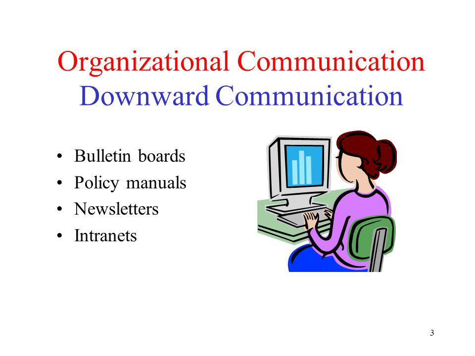 3 Organizational Communication Downward Communication Bulletin boards Policy manuals Newsletters Intranets