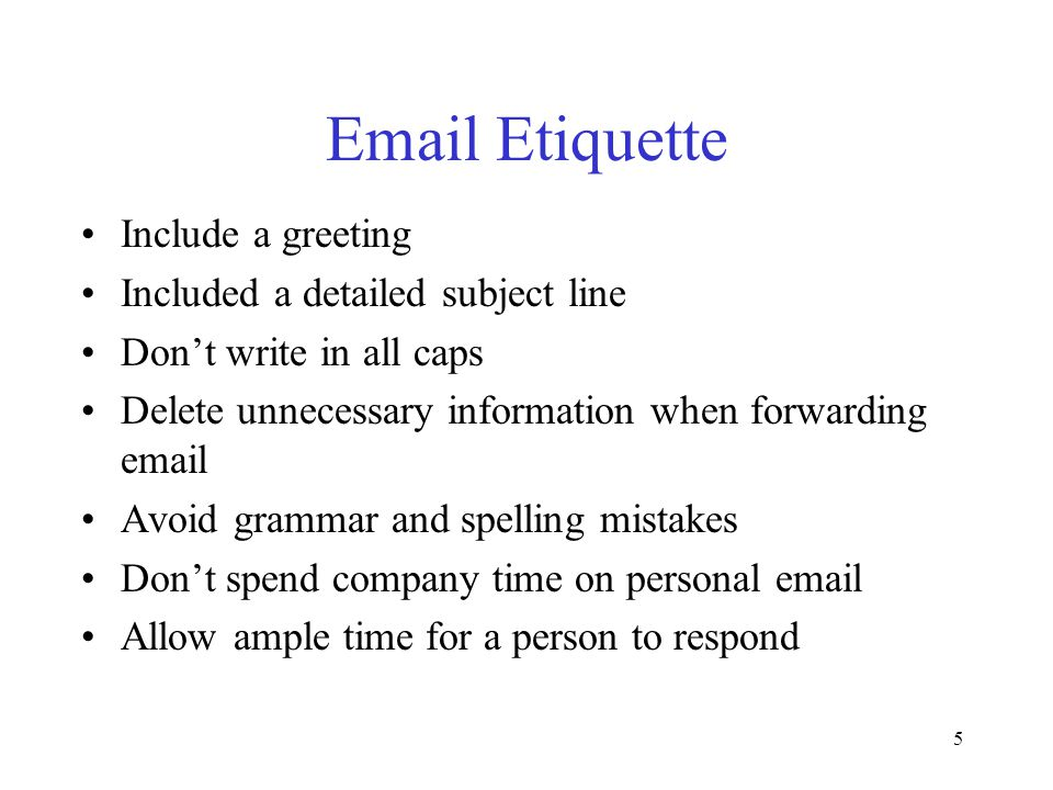 5 Email Etiquette Include a greeting Included a detailed subject line Don't write in all caps Delete unnecessary information when forwarding email Avo
