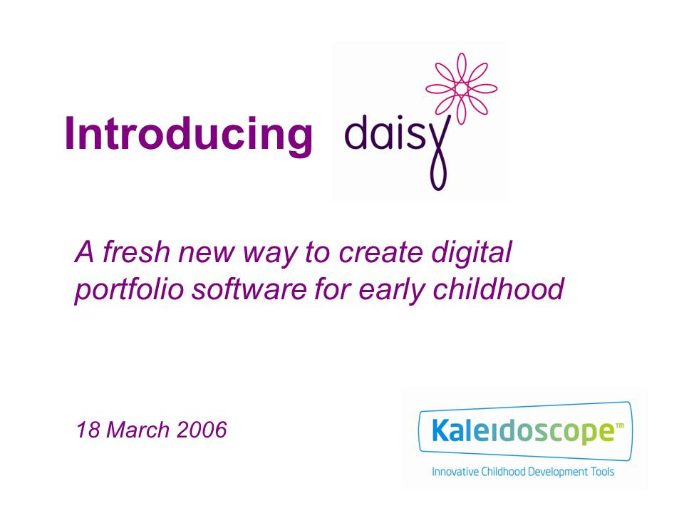 Introducing A fresh new way to create digital portfolio software for early childhood 18 March 2006