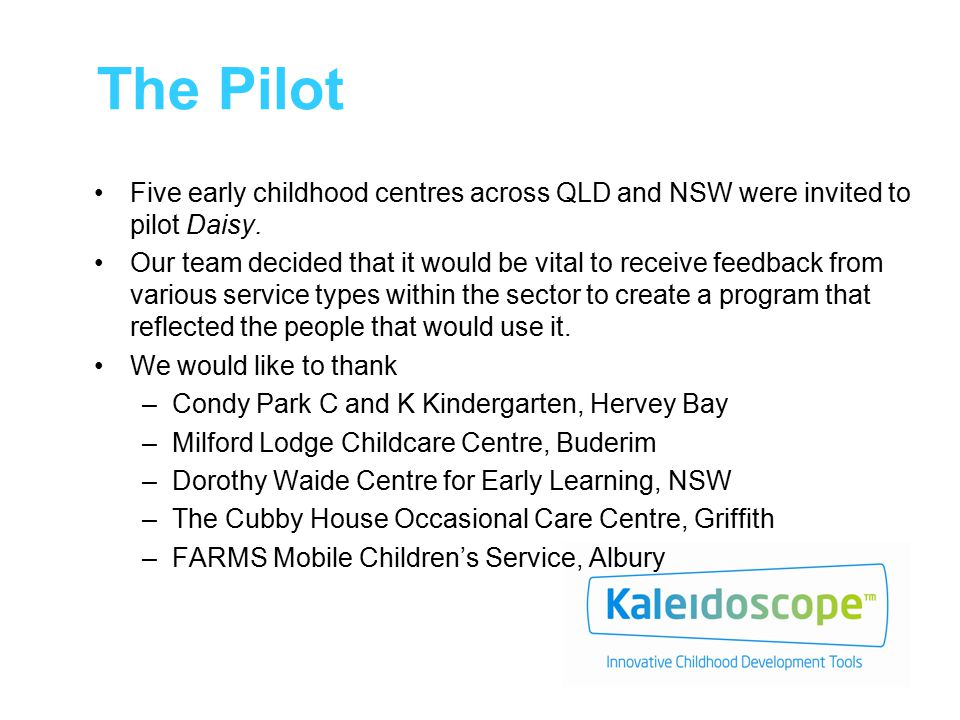 The Pilot Five early childhood centres across QLD and NSW were invited to pilot Daisy.