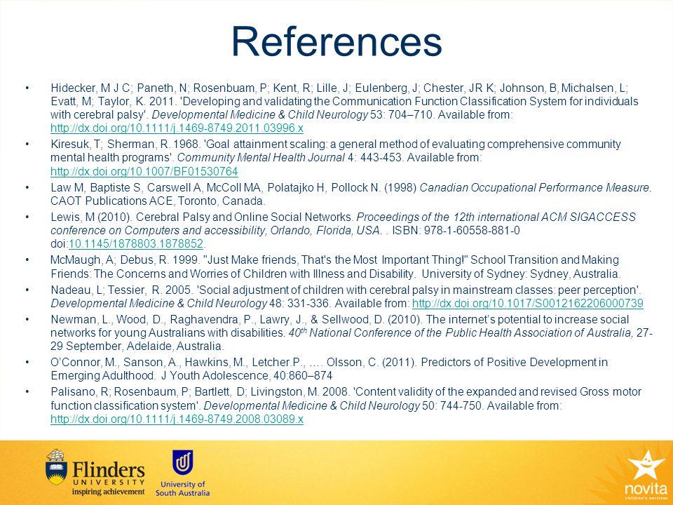 References Hidecker, M J C; Paneth, N; Rosenbuam, P; Kent, R; Lille, J; Eulenberg, J; Chester, JR K; Johnson, B, Michalsen, L; Evatt, M; Taylor, K.