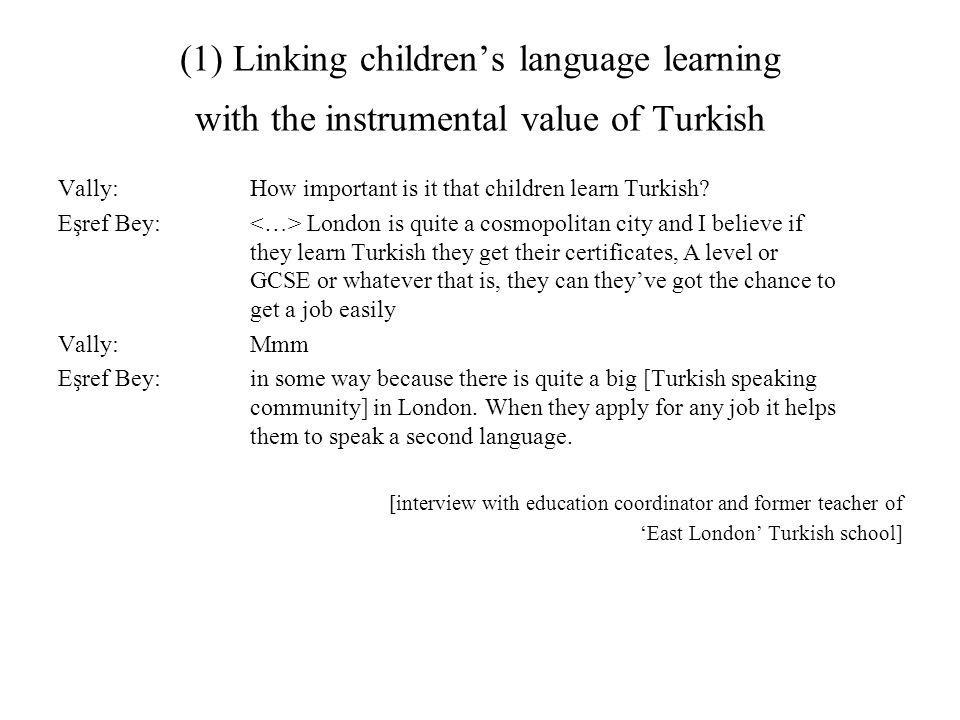 (1) Linking children's language learning with the instrumental value of Turkish Vally: How important is it that children learn Turkish.