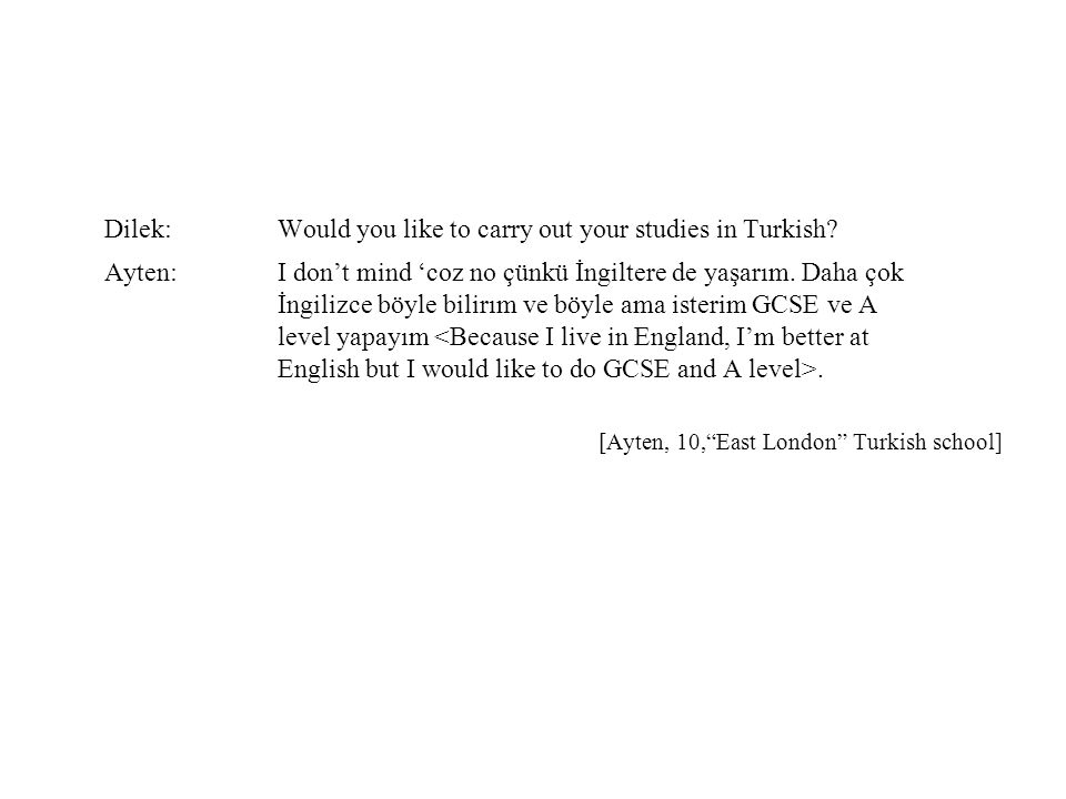 Dilek:Would you like to carry out your studies in Turkish.