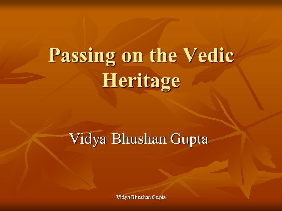 Vidya Bhushan Gupta Passing on the Vedic Heritage Vidya Bhushan Gupta
