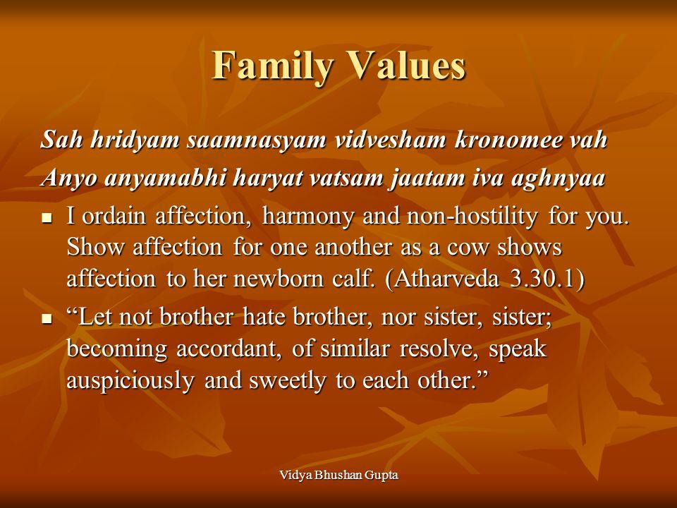 Vidya Bhushan Gupta Family Values Sah hridyam saamnasyam vidvesham kronomee vah Anyo anyamabhi haryat vatsam jaatam iva aghnyaa I ordain affection, ha