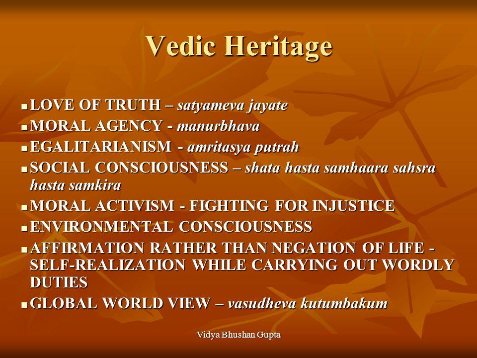Vidya Bhushan Gupta LOVE OF TRUTH Jigyasa or curiosity - adhato dharma jigyasa. Jigyasa or curiosity - adhato dharma jigyasa. Shradha or astikya budhi - positive-attitude- oriented reason, not cynicism Shradha or astikya budhi - positive-attitude- oriented reason, not cynicism Sadhana - Bhakti to create a positive mood, then shravan, manan, nidhidhyasa, dharana Sadhana - Bhakti to create a positive mood, then shravan, manan, nidhidhyasa, dharana Nyaaya – logic, method to ascertain truth Nyaaya – logic, method to ascertain truth Willingness to discard untruth – change as truth unfolds Willingness to discard untruth – change as truth unfolds