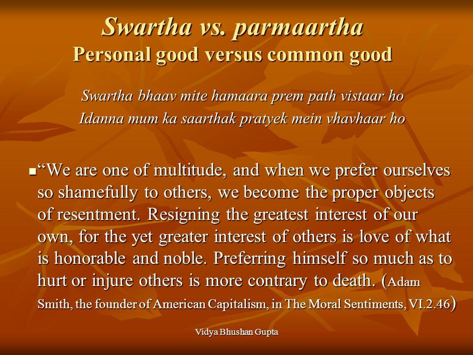 Vidya Bhushan Gupta Swartha vs. parmaartha Personal good versus common good Swartha bhaav mite hamaara prem path vistaar ho Idanna mum ka saarthak pra
