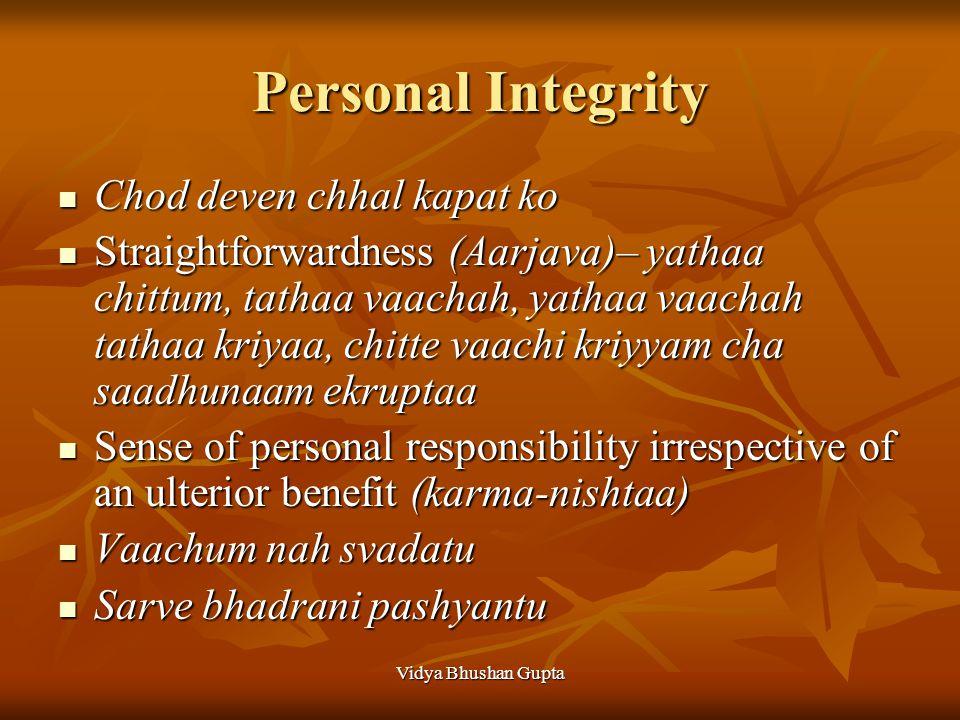 Vidya Bhushan Gupta Personal Integrity Chod deven chhal kapat ko Chod deven chhal kapat ko Straightforwardness (Aarjava)– yathaa chittum, tathaa vaach