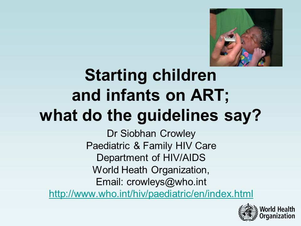WHO recommendations Published within adult guidelines in 2003 Stand alone August 2006 Include dosing instructions (Annex E) Review meeting April 2008 http://www.who.int/hiv/paediatric/generictool/en/index.html http://www.who.int/hiv/p ub/guidelines/art/en/ind ex.html