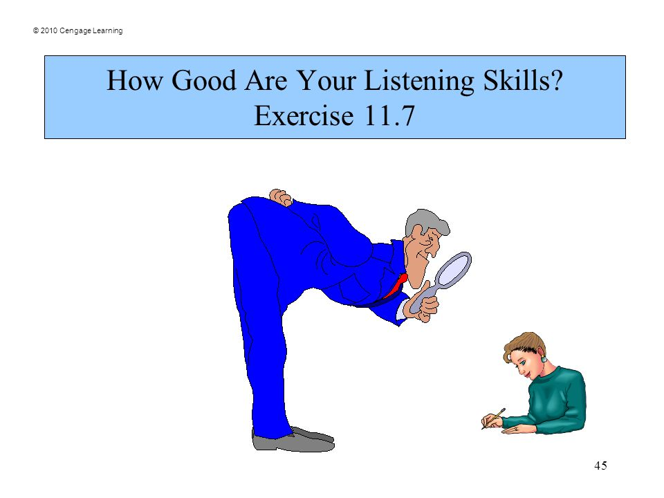 © 2010 Cengage Learning 45 How Good Are Your Listening Skills? Exercise 11.7