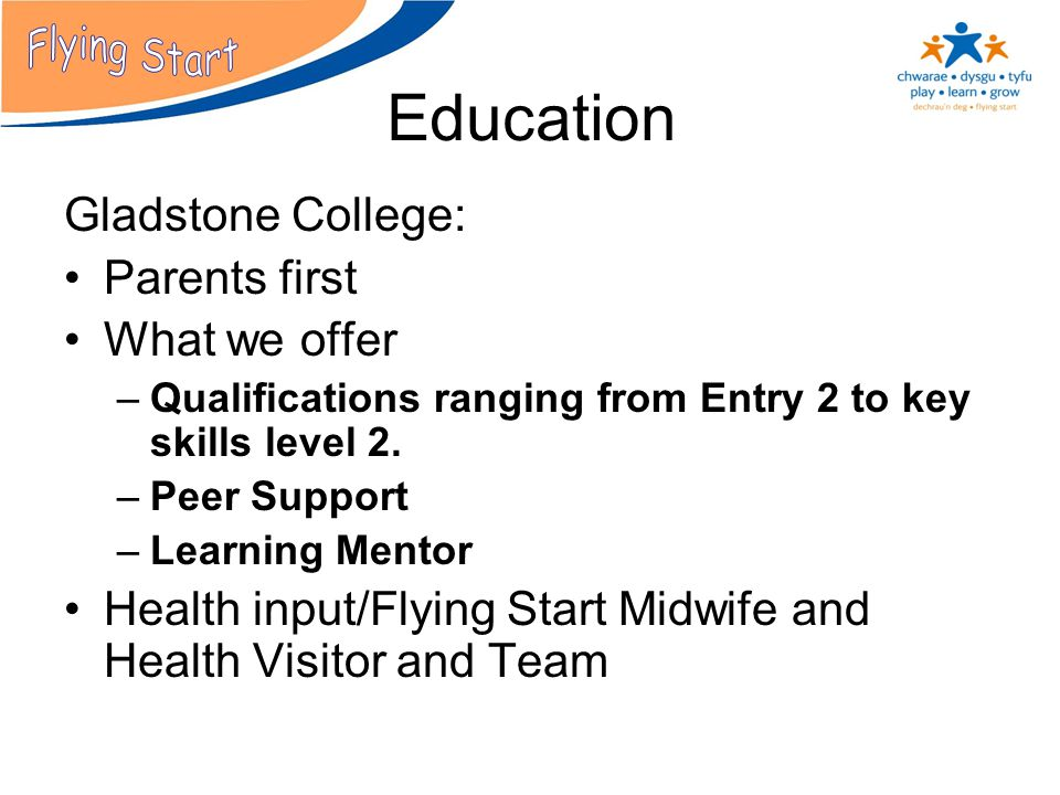 Gladstone College: Parents first What we offer –Qualifications ranging from Entry 2 to key skills level 2.