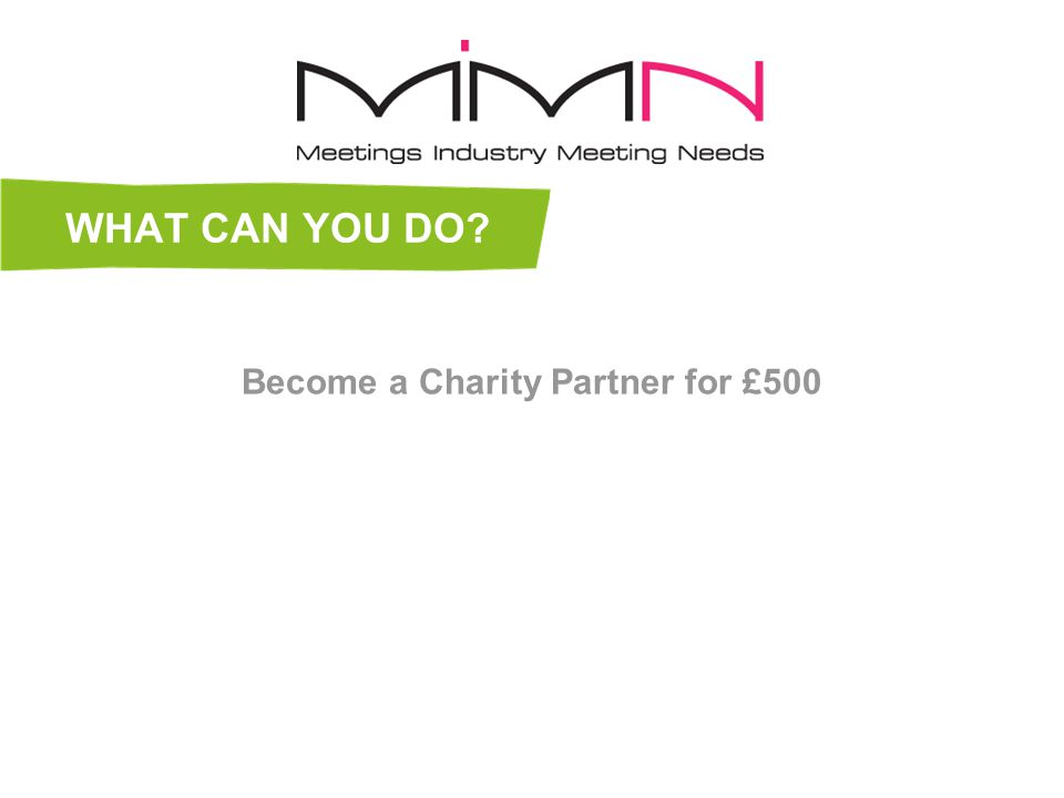 WHAT CAN YOU DO Become a Charity Partner for £500