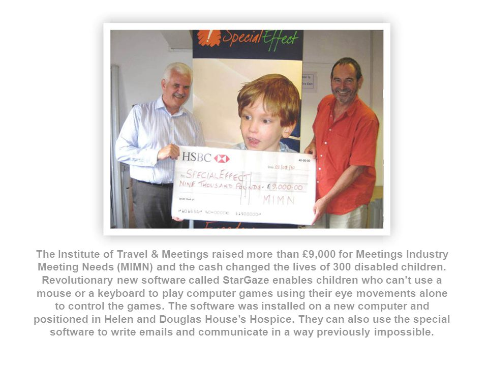 The Institute of Travel & Meetings raised more than £9,000 for Meetings Industry Meeting Needs (MIMN) and the cash changed the lives of 300 disabled children.