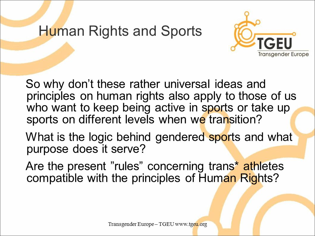 Human Rights and Sports So why don't these rather universal ideas and principles on human rights also apply to those of us who want to keep being active in sports or take up sports on different levels when we transition.