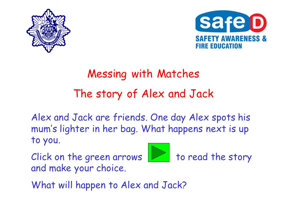 Messing with Matches The story of Alex and Jack Alex and Jack are friends.