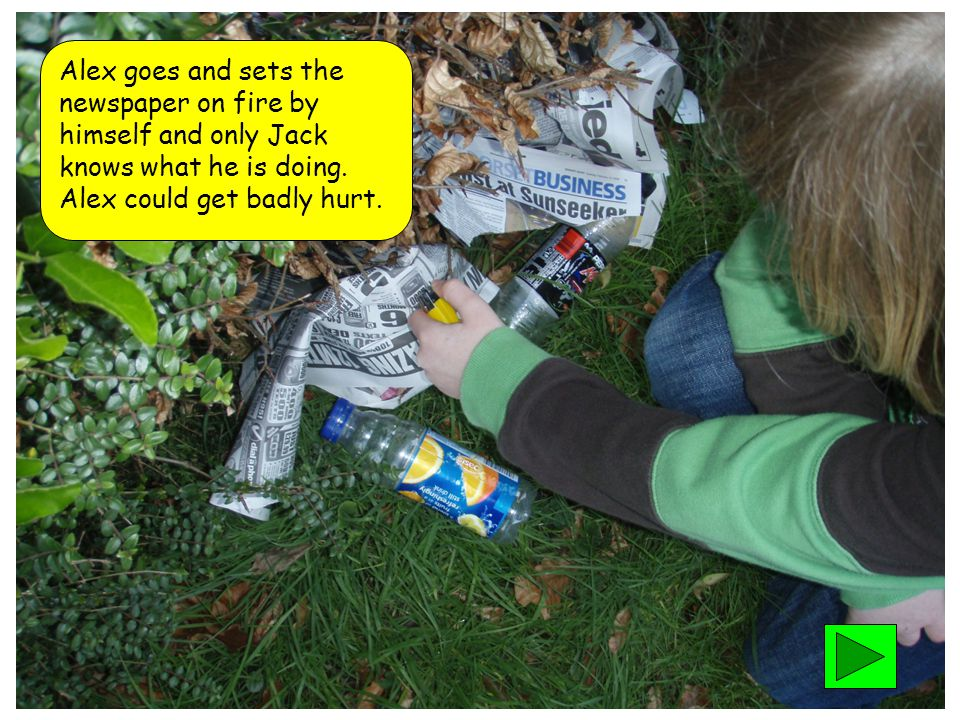 Alex goes and sets the newspaper on fire by himself and only Jack knows what he is doing.