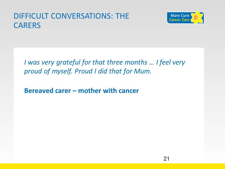 DIFFICULT CONVERSATIONS: THE CARERS I was very grateful for that three months … I feel very proud of myself.