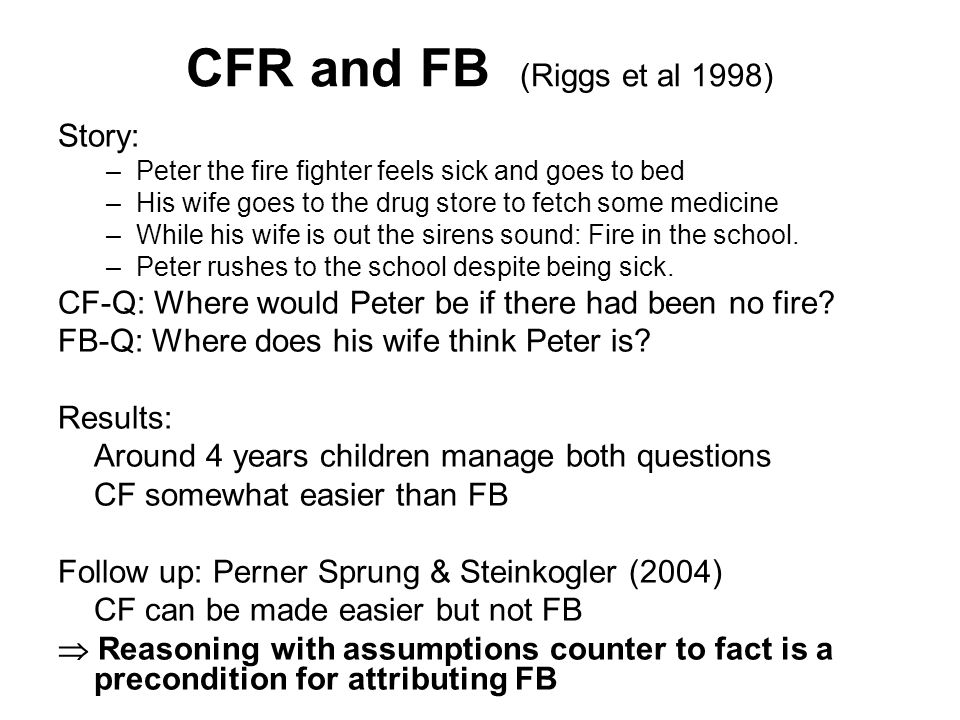 28-11-2010 Dipleap Vienna ESF-LogiCCC 19 CFR and FB (Riggs et al 1998) Story: –Peter the fire fighter feels sick and goes to bed –His wife goes to the drug store to fetch some medicine –While his wife is out the sirens sound: Fire in the school.