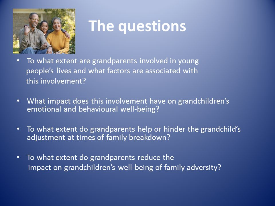 The questions To what extent are grandparents involved in young people's lives and what factors are associated with this involvement.