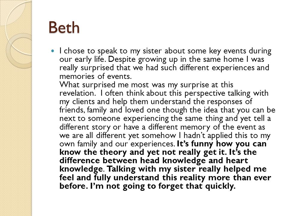 Beth I chose to speak to my sister about some key events during our early life.