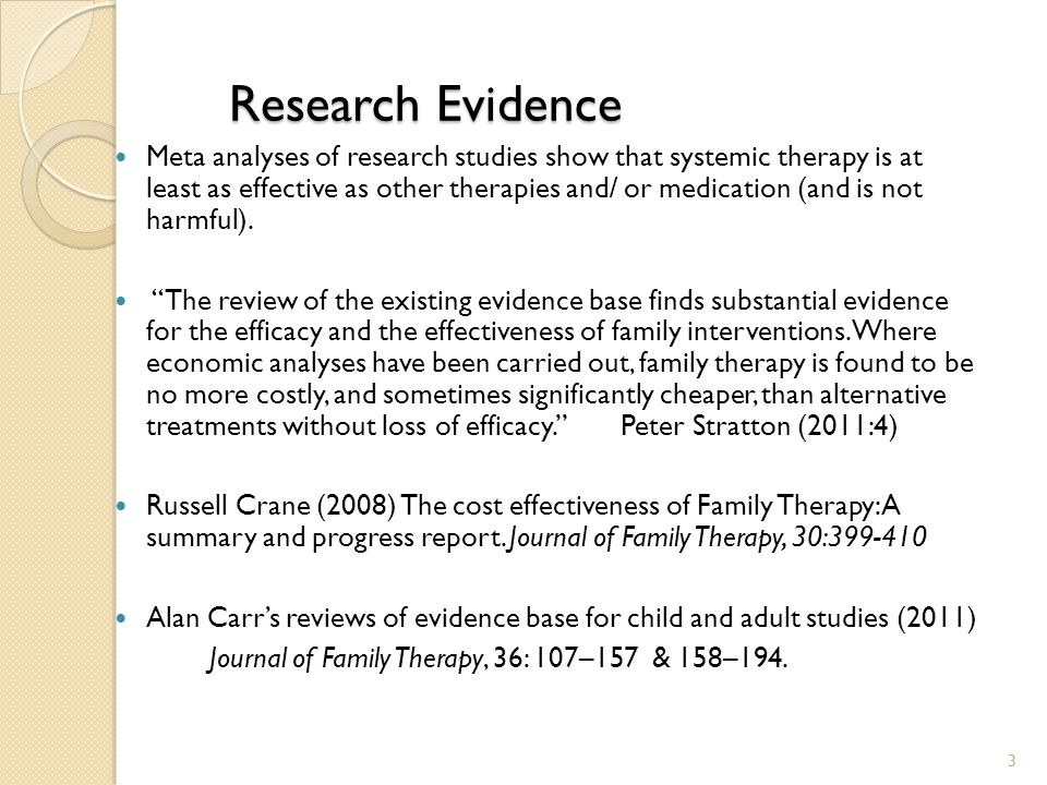 Research Evidence Meta analyses of research studies show that systemic therapy is at least as effective as other therapies and/ or medication (and is not harmful).