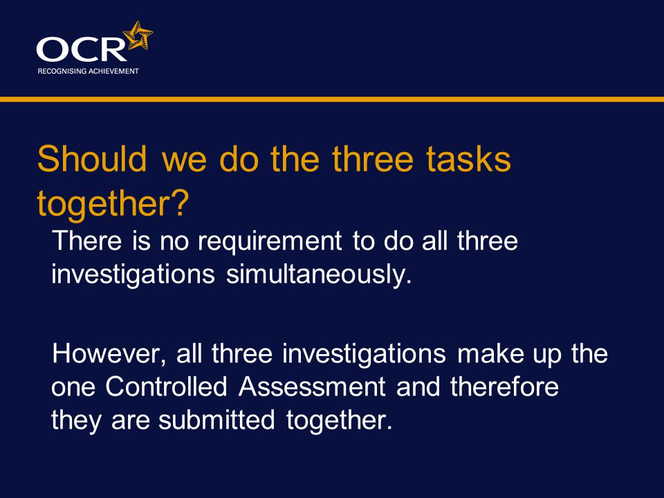 Should we do the three tasks together? There is no requirement to do all three investigations simultaneously. However, all three investigations make u