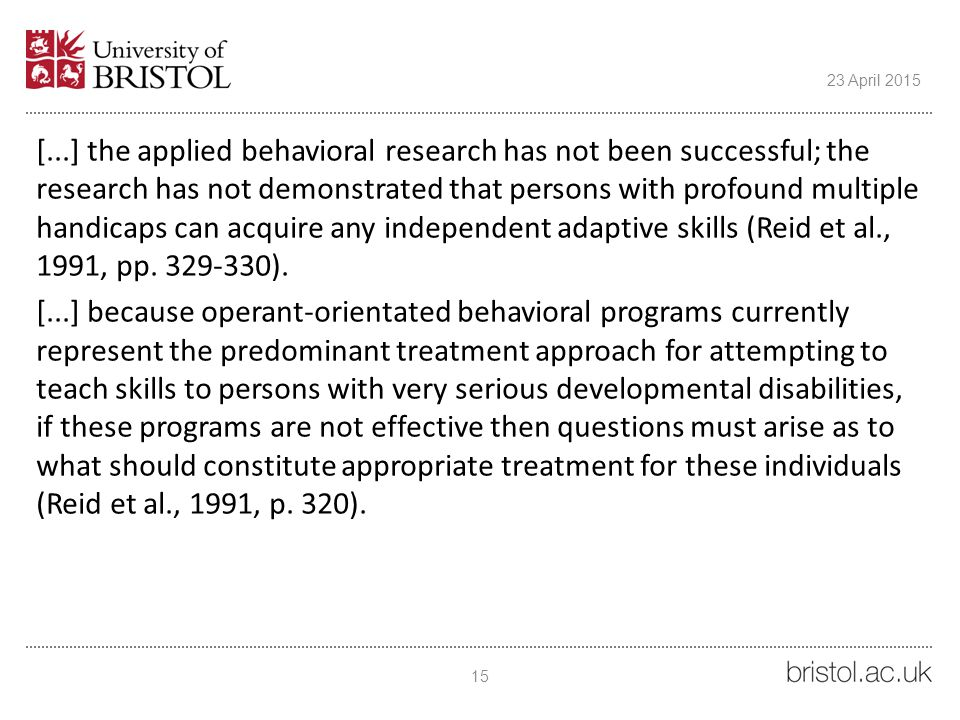 [...] the applied behavioral research has not been successful; the research has not demonstrated that persons with profound multiple handicaps can acq
