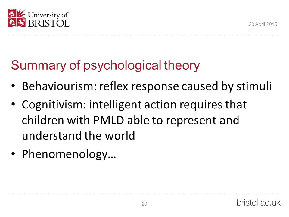 Summary of psychological theory Behaviourism: reflex response caused by stimuli Cognitivism: intelligent action requires that children with PMLD able