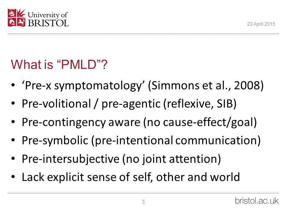 "What is ""PMLD""? 'Pre-x symptomatology' (Simmons et al., 2008) Pre-volitional / pre-agentic (reflexive, SIB) Pre-contingency aware (no cause-effect/goa"