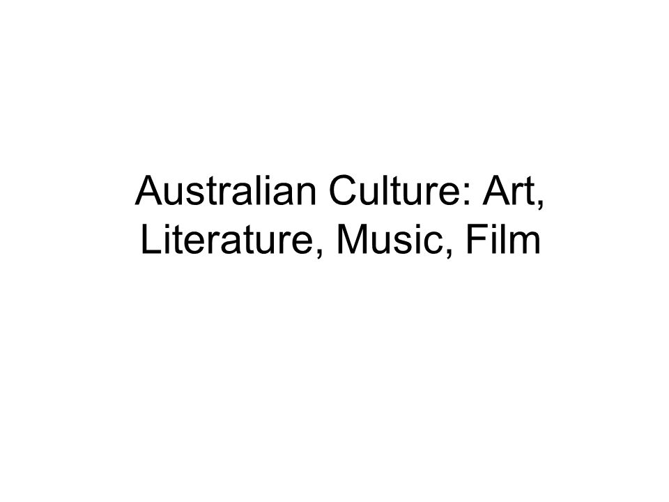 Australian Culture: Art, Literature, Music, Film