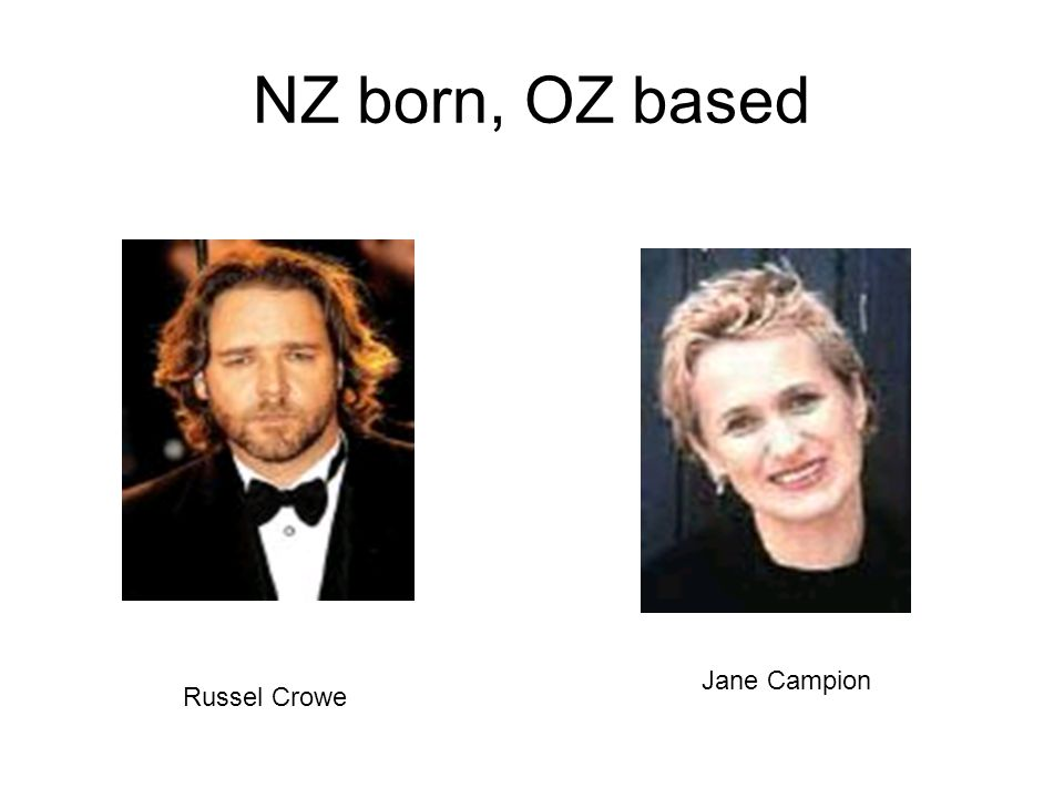 NZ born, OZ based Russel Crowe Jane Campion