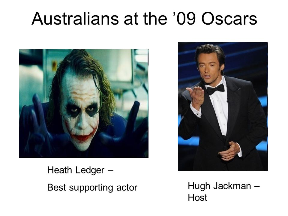 Heath Ledger – Best supporting actor Hugh Jackman – Host Australians at the '09 Oscars